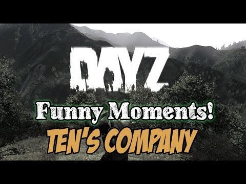 DayZ – Funny Moments – Ten's Company