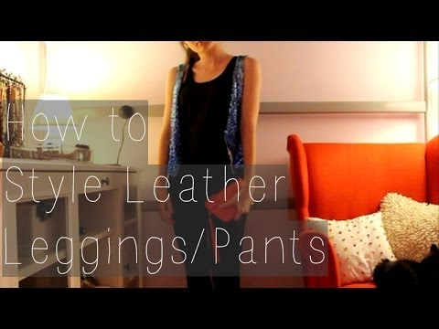 How to Style Leather Pants/Leggings