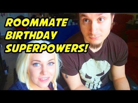 ROOMMATE BIRTHDAY SUPERPOWERS!