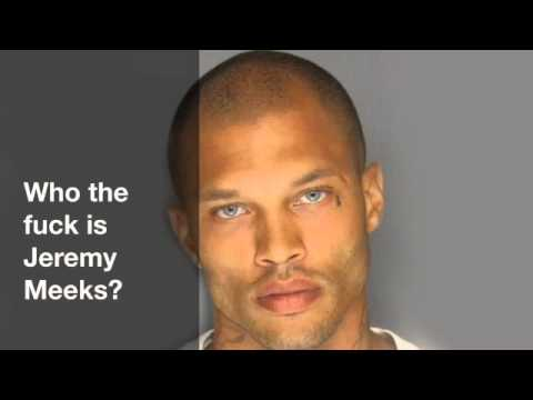 Who the fuck is Jeremy Meeks?