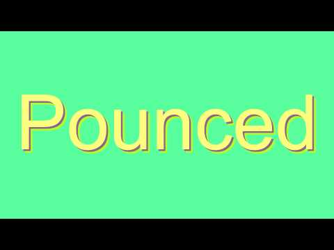 How to Pronounce Pounced