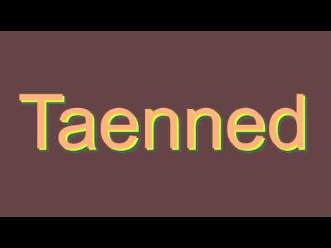 How to Pronounce Taenned