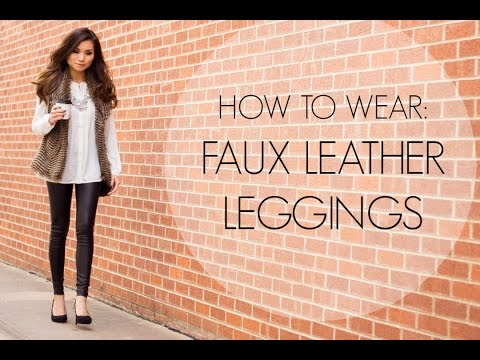 HOW TO WEAR: Faux Leather Leggings