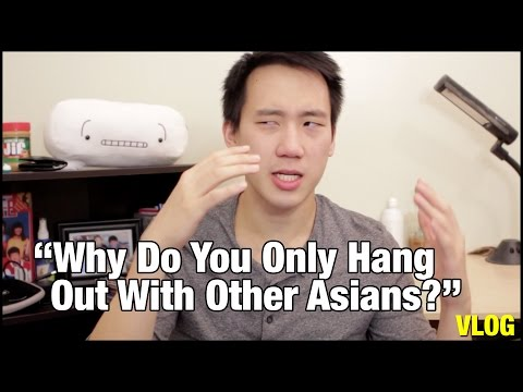 """""""Why Do You Only Hang Out With Asians?"""" 