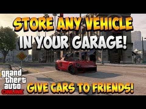 Gta 5 Online – Duplicate & Store Any Vehicle In Your Garage! After Patch 1.10! Give Cars To Friends!